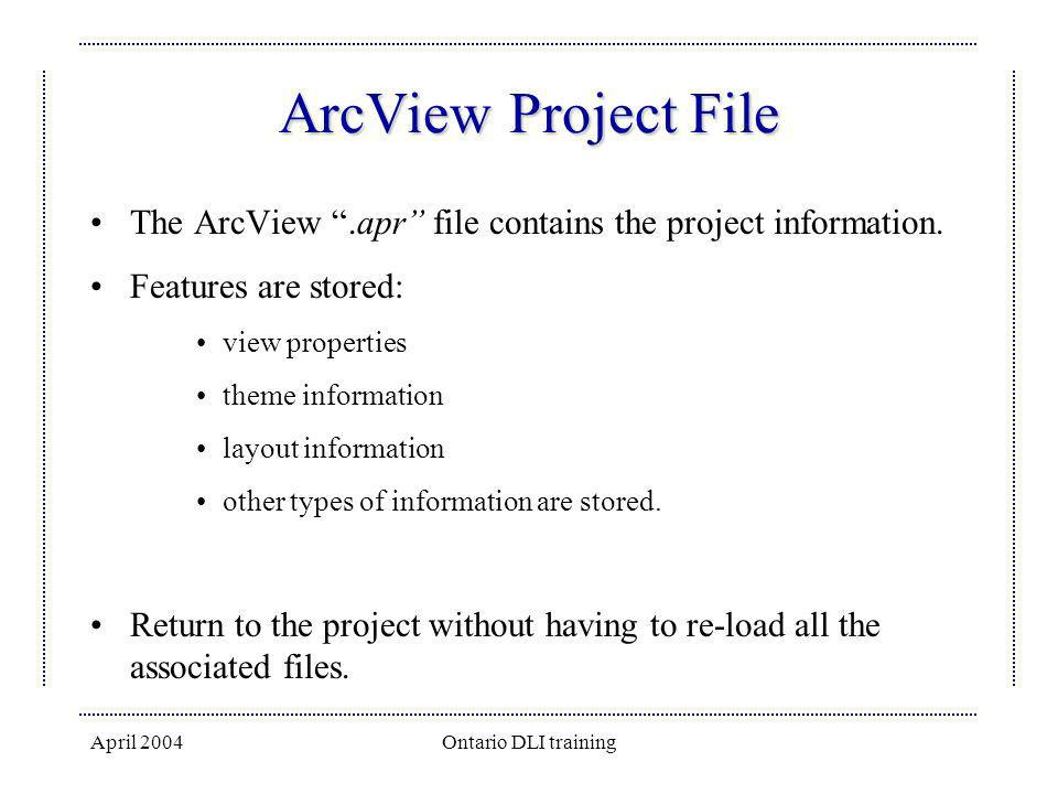 ArcView Project File The ArcView .apr file contains the project information. Features are stored: