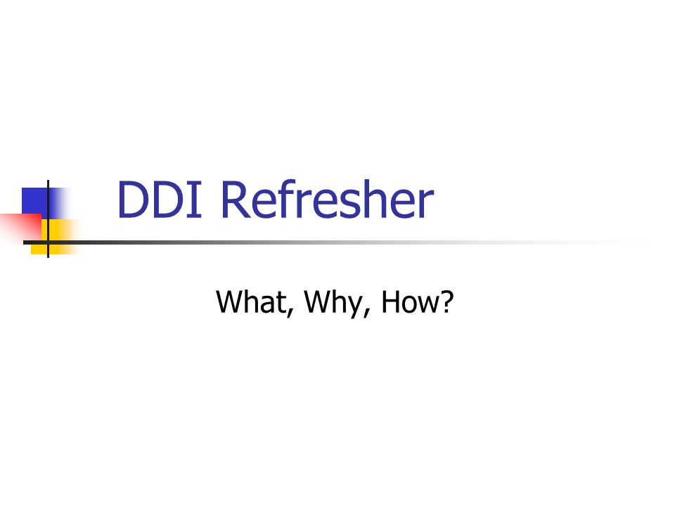 DDI Refresher What, Why, How