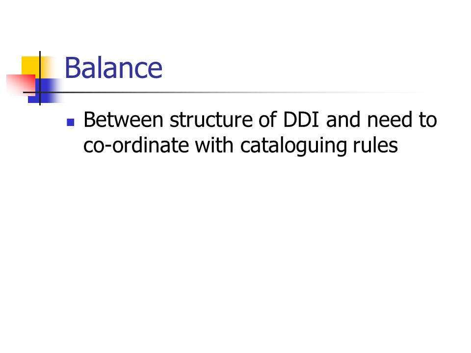 Balance Between structure of DDI and need to co-ordinate with cataloguing rules