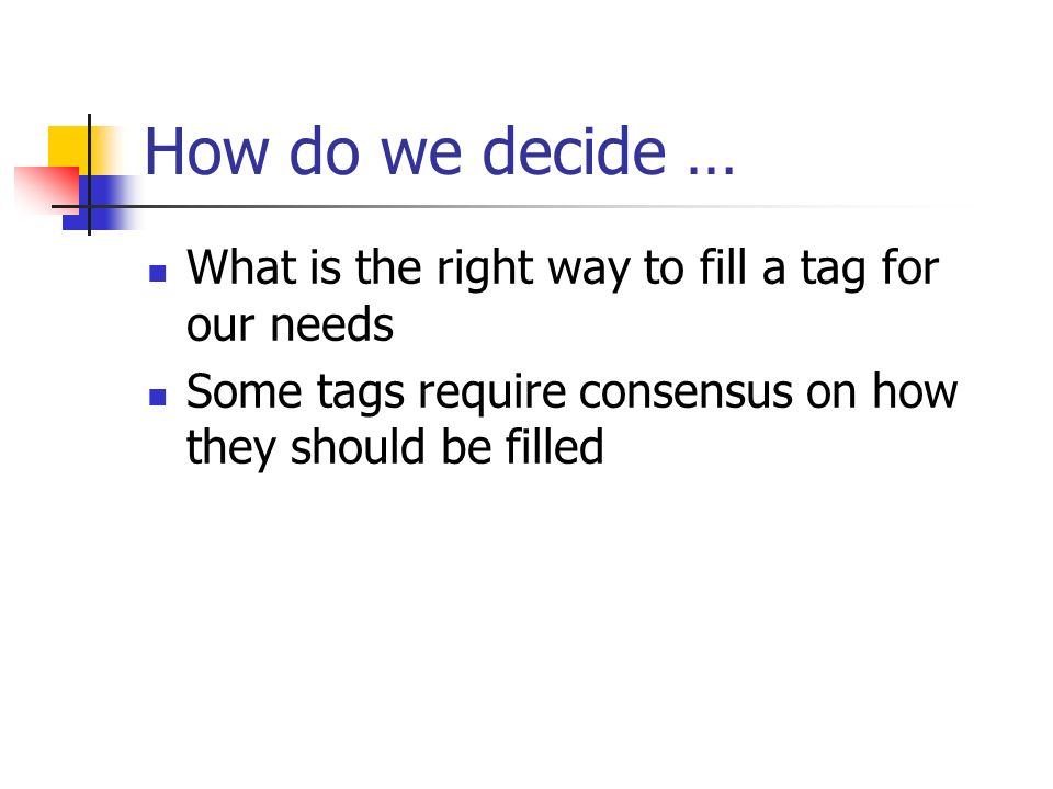 How do we decide … What is the right way to fill a tag for our needs
