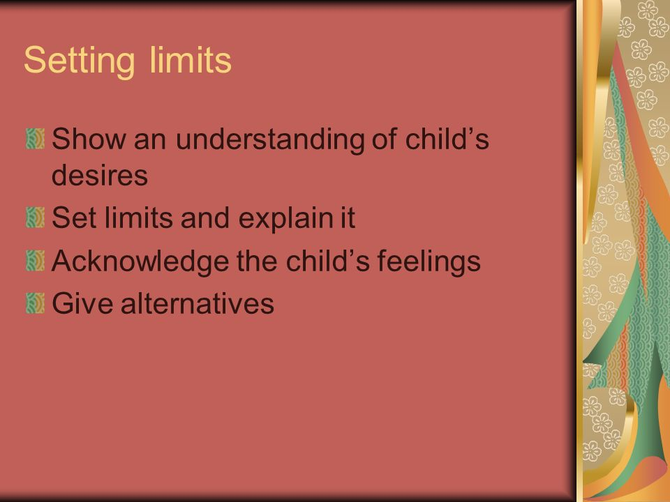 Setting limits Show an understanding of child's desires