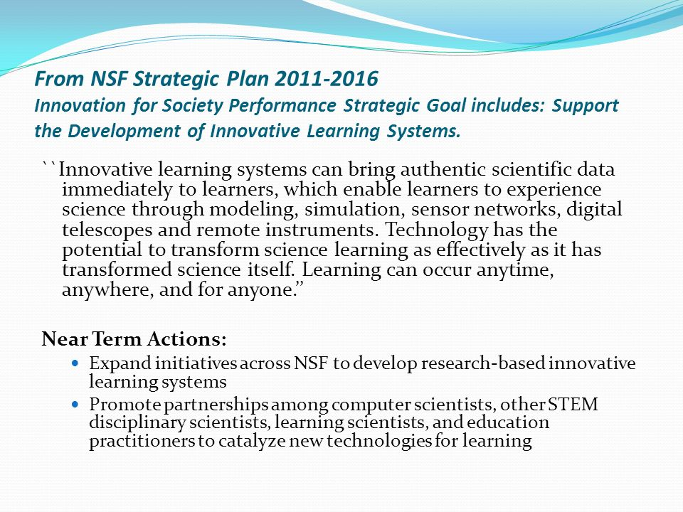 From NSF Strategic Plan Innovation for Society Performance Strategic Goal includes: Support the Development of Innovative Learning Systems.