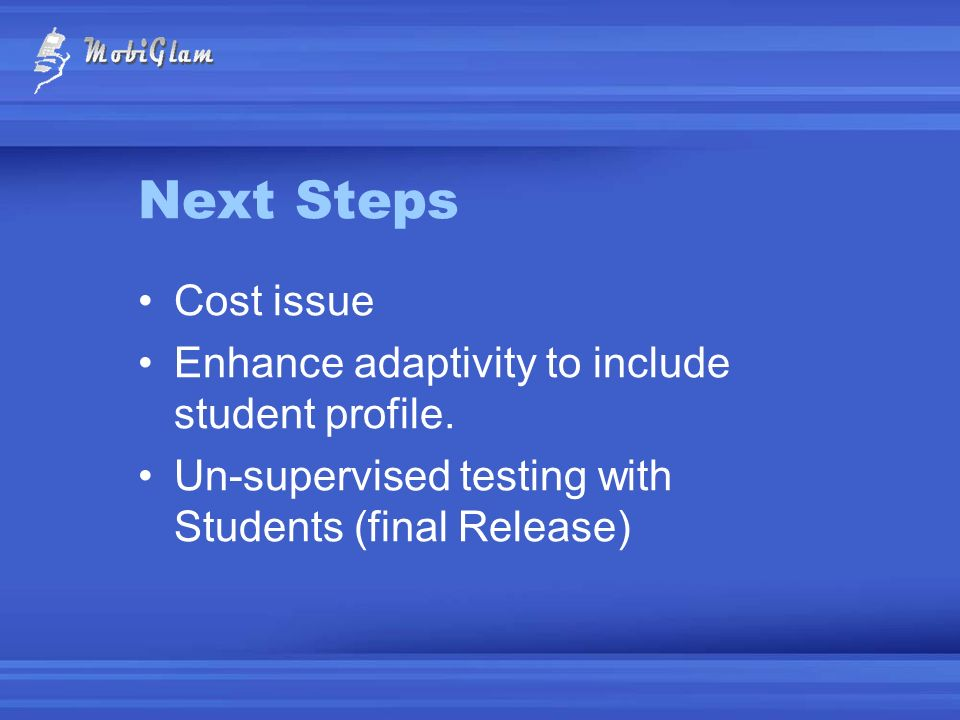 Next Steps Cost issue Enhance adaptivity to include student profile.