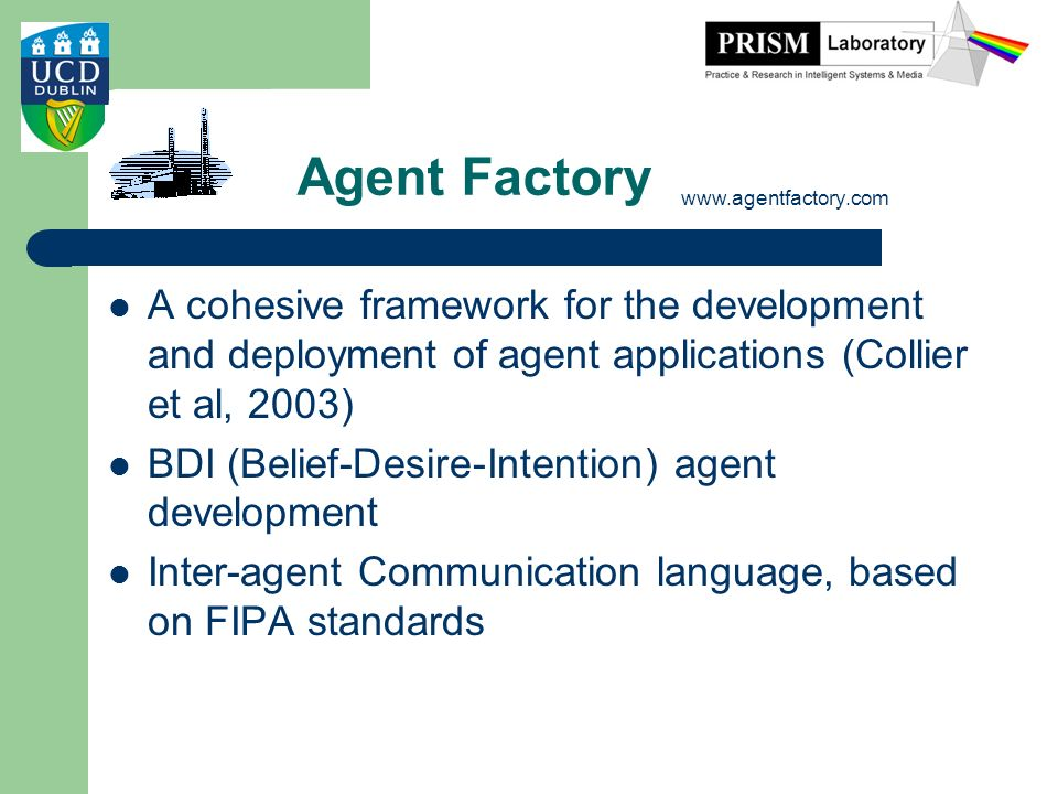Agent Factory www.agentfactory.com. A cohesive framework for the development and deployment of agent applications (Collier et al, 2003)