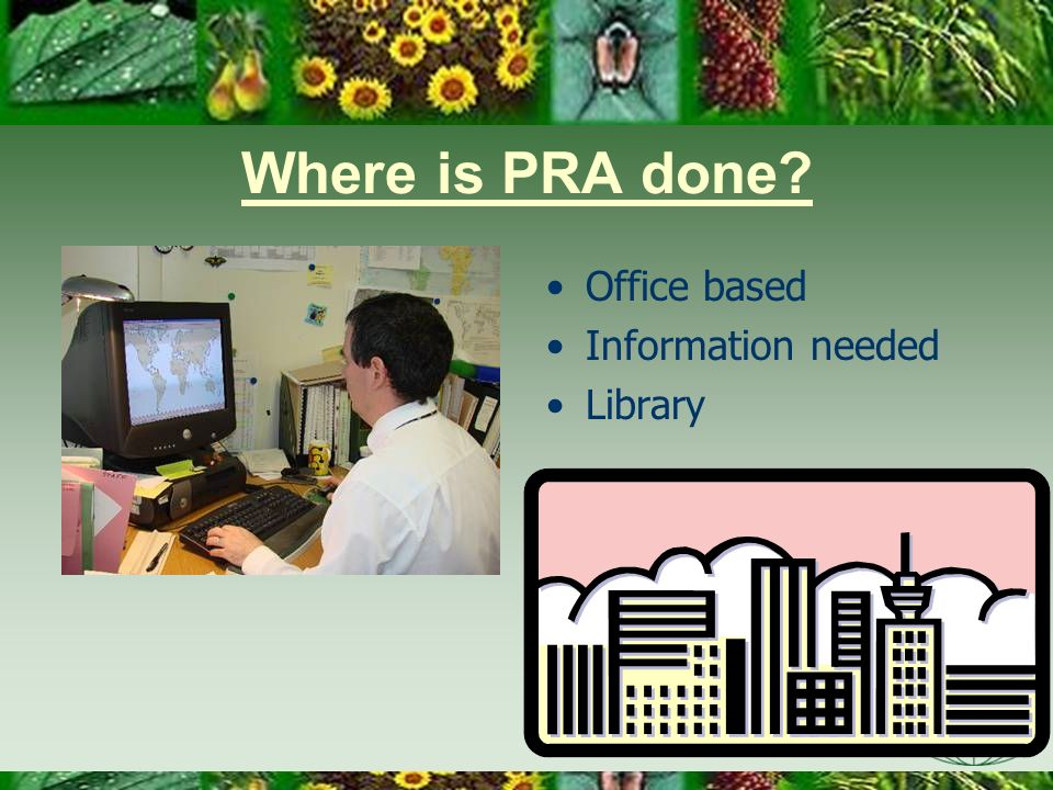 Where is PRA done Office based Information needed Library Day One