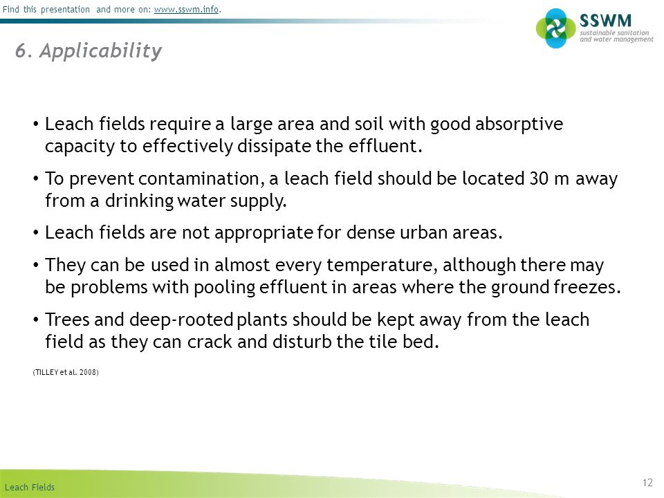 6. ApplicabilityLeach fields require a large area and soil with good absorptive capacity to effectively dissipate the effluent.