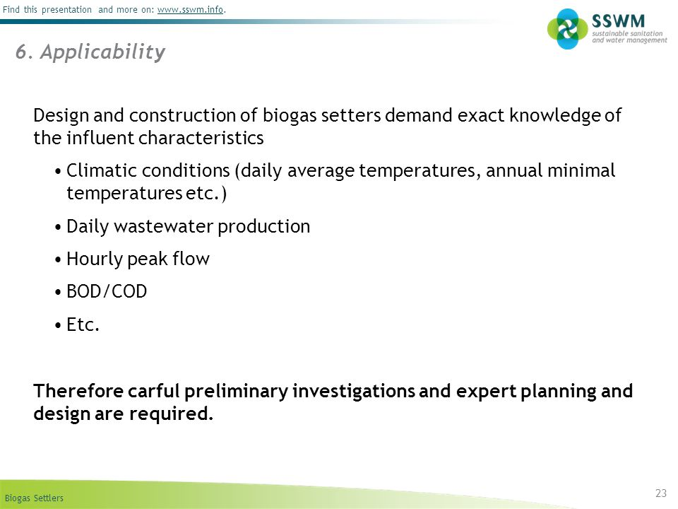 6. Applicability Design and construction of biogas setters demand exact knowledge of the influent characteristics.