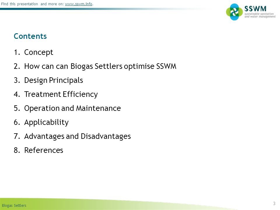 Contents Concept. How can can Biogas Settlers optimise SSWM. Design Principals. Treatment Efficiency.