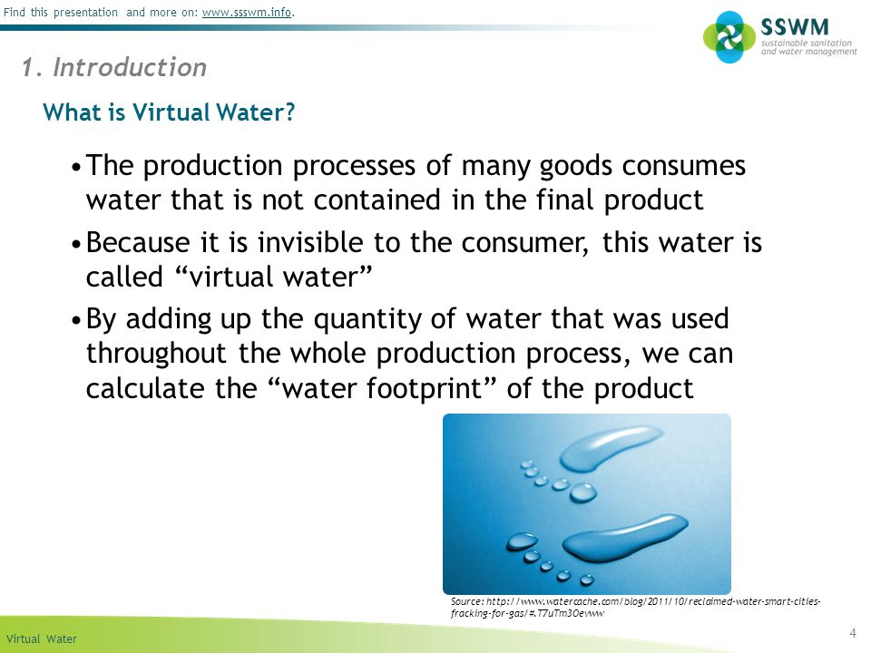 1. Introduction What is Virtual Water The production processes of many goods consumes water that is not contained in the final product.