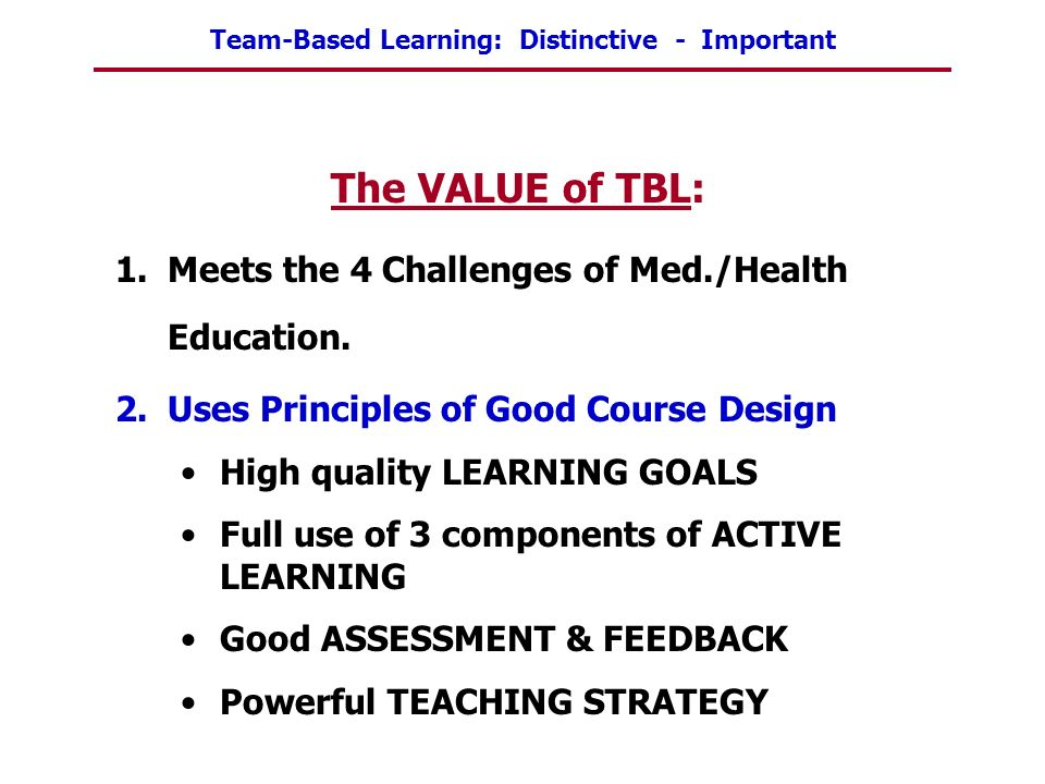 The VALUE of TBL: Meets the 4 Challenges of Med./Health Education.