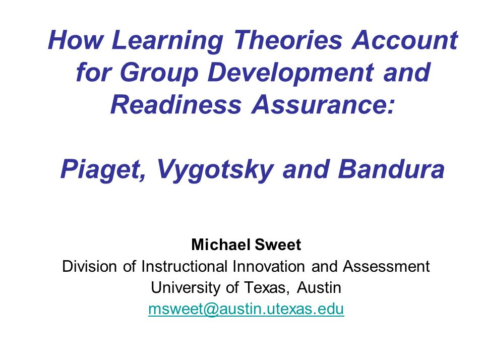 How Learning Theories Account for Group Development and Readiness Assurance: Piaget, Vygotsky and Bandura