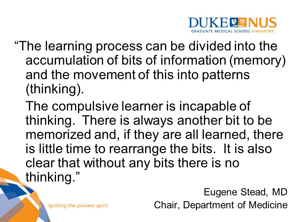 The learning process can be divided into the accumulation of bits of information (memory) and the movement of this into patterns (thinking).