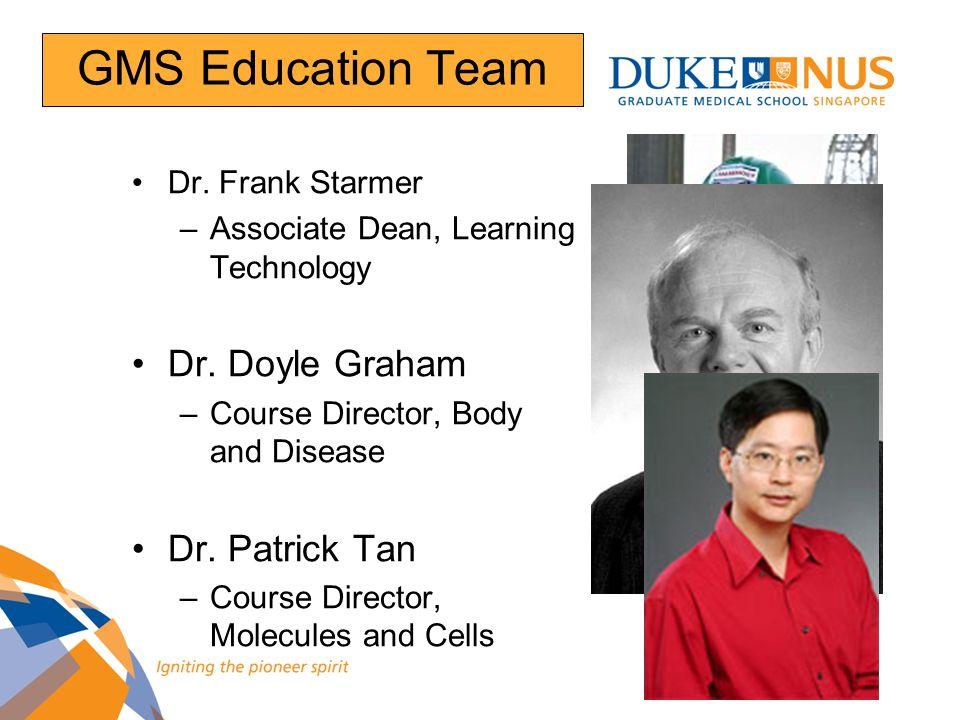 GMS Education Team Dr. Doyle Graham Dr. Patrick Tan Dr. Frank Starmer