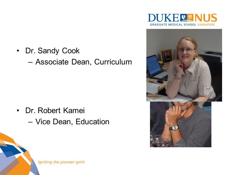 Dr. Sandy Cook Associate Dean, Curriculum Dr. Robert Kamei Vice Dean, Education