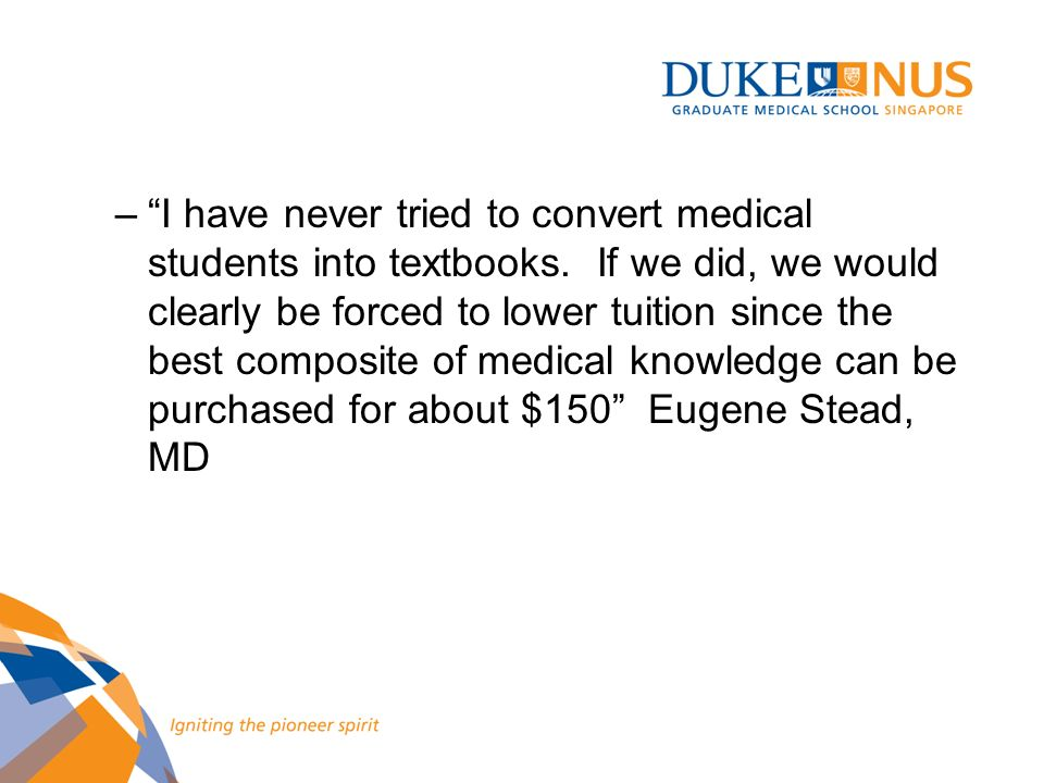 I have never tried to convert medical students into textbooks