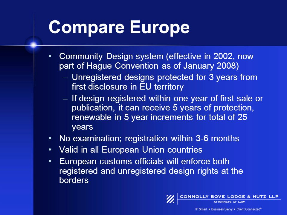 Compare Europe Community Design system (effective in 2002, now part of Hague Convention as of January 2008)
