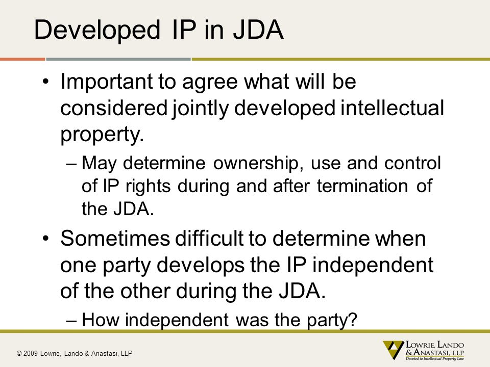 Developed IP in JDA Important to agree what will be considered jointly developed intellectual property.