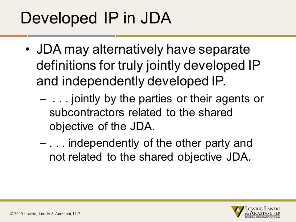 Developed IP in JDA JDA may alternatively have separate definitions for truly jointly developed IP and independently developed IP.