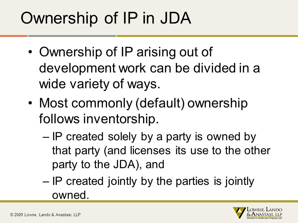 Ownership of IP in JDA Ownership of IP arising out of development work can be divided in a wide variety of ways.