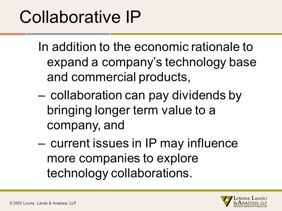 Collaborative IP In addition to the economic rationale to expand a company's technology base and commercial products,