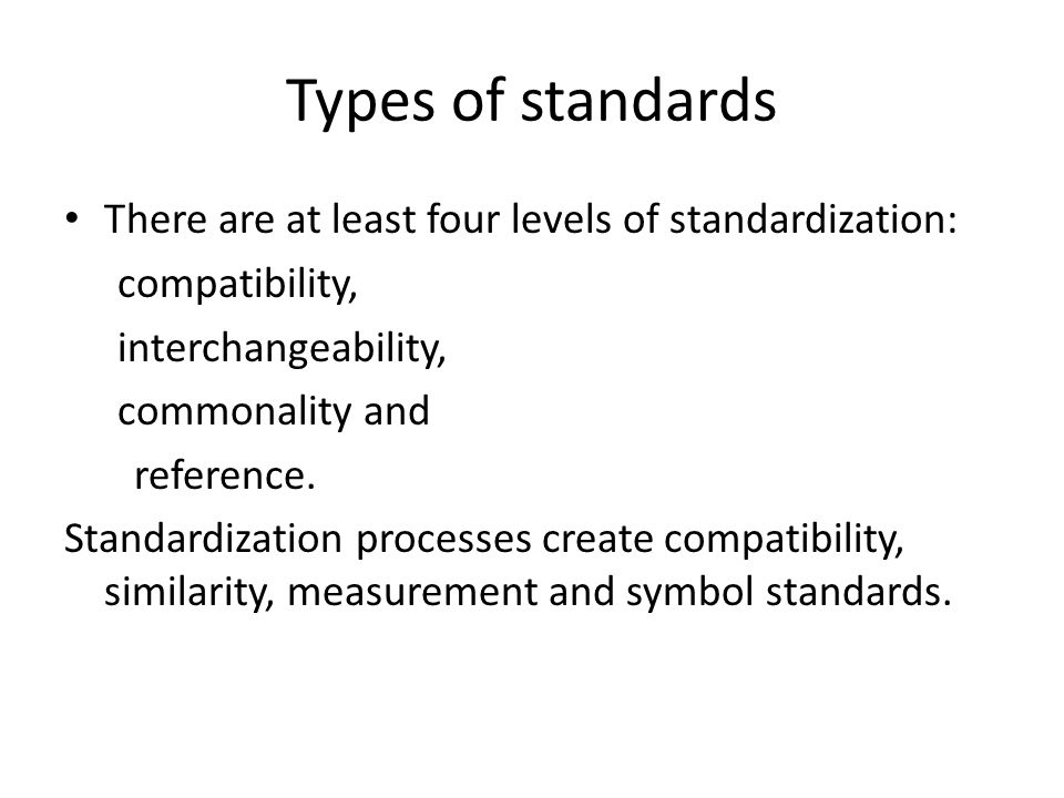 Types of standards There are at least four levels of standardization: