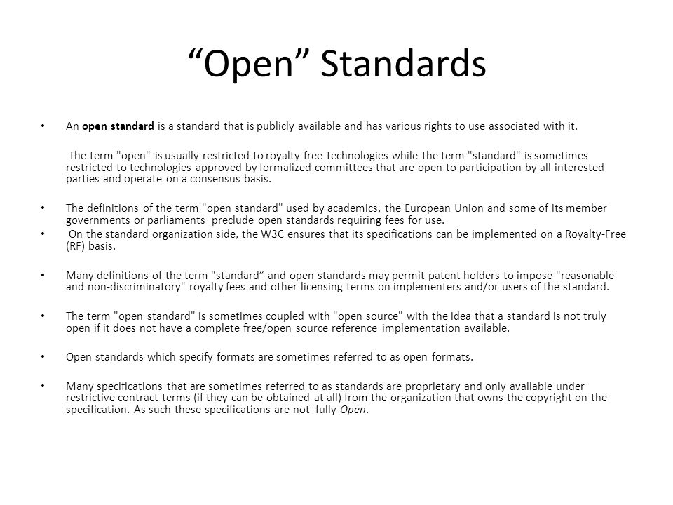 Open Standards An open standard is a standard that is publicly available and has various rights to use associated with it.