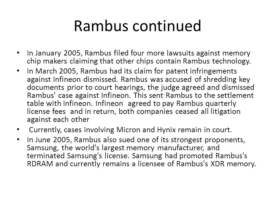 Rambus continued In January 2005, Rambus filed four more lawsuits against memory chip makers claiming that other chips contain Rambus technology.