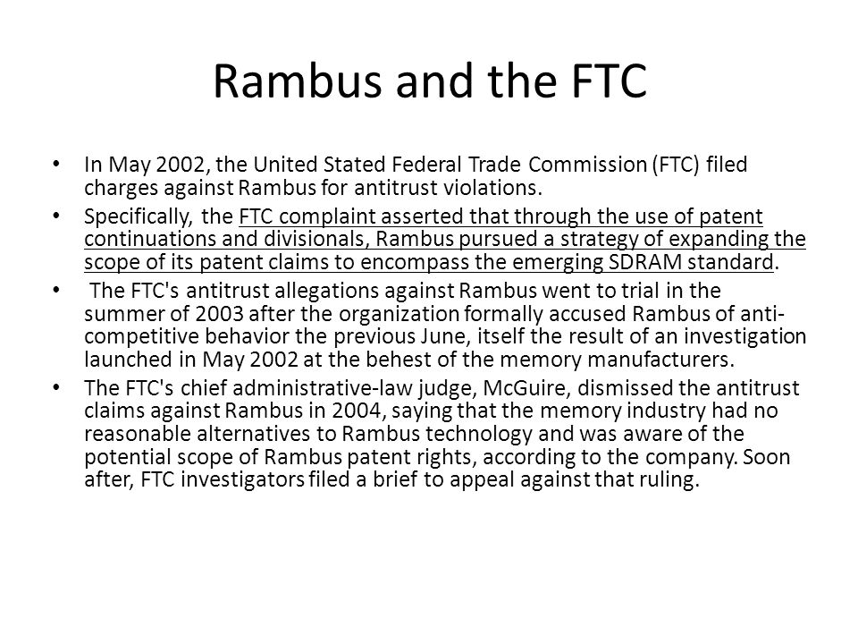 Rambus and the FTC In May 2002, the United Stated Federal Trade Commission (FTC) filed charges against Rambus for antitrust violations.
