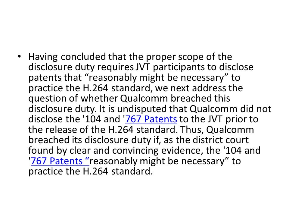 Having concluded that the proper scope of the disclosure duty requires JVT participants to disclose patents that reasonably might be necessary to practice the H.264 standard, we next address the question of whether Qualcomm breached this disclosure duty.