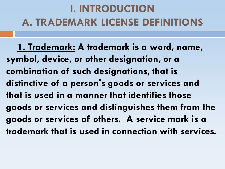 I. INTRODUCTION A. TRADEMARK LICENSE DEFINITIONS