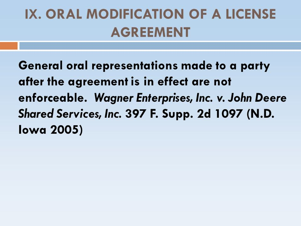 IX. ORAL MODIFICATION OF A LICENSE AGREEMENT