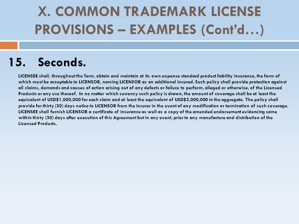 X. COMMON TRADEMARK LICENSE PROVISIONS – EXAMPLES (Cont'd…)‏