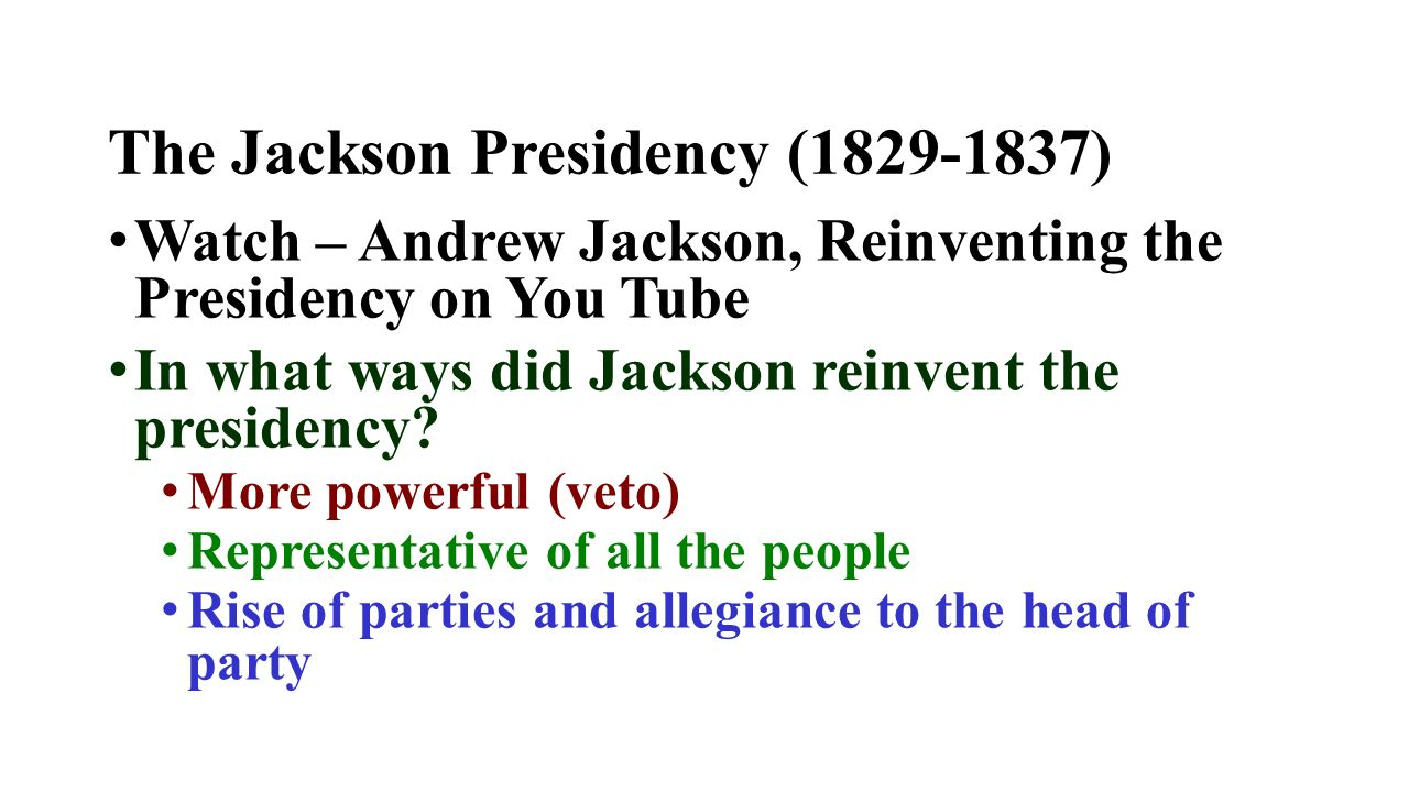 in what ways did andrew jackson change the presidency and politics Andrew jackson, considered the father of the modern presidency, significantly contributed to the expansion of that office he was considered the first popularly elected president, and, throughout his presidency, acted his role as a populist.
