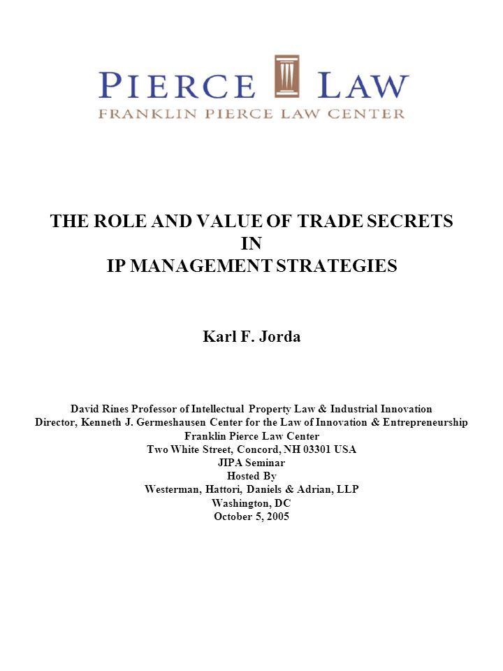 THE ROLE AND VALUE OF TRADE SECRETS IN IP MANAGEMENT STRATEGIES Karl F