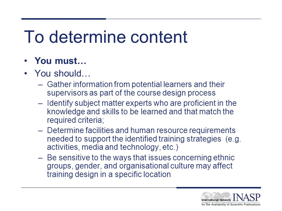 To determine content You must… You should…