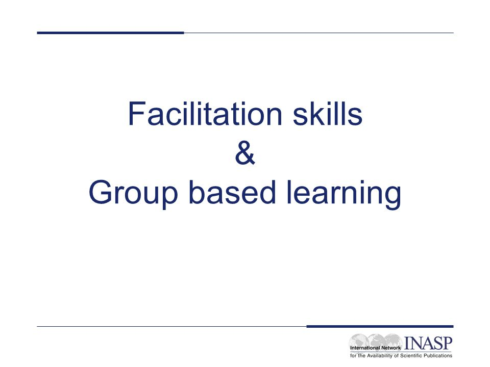 Facilitation skills & Group based learning