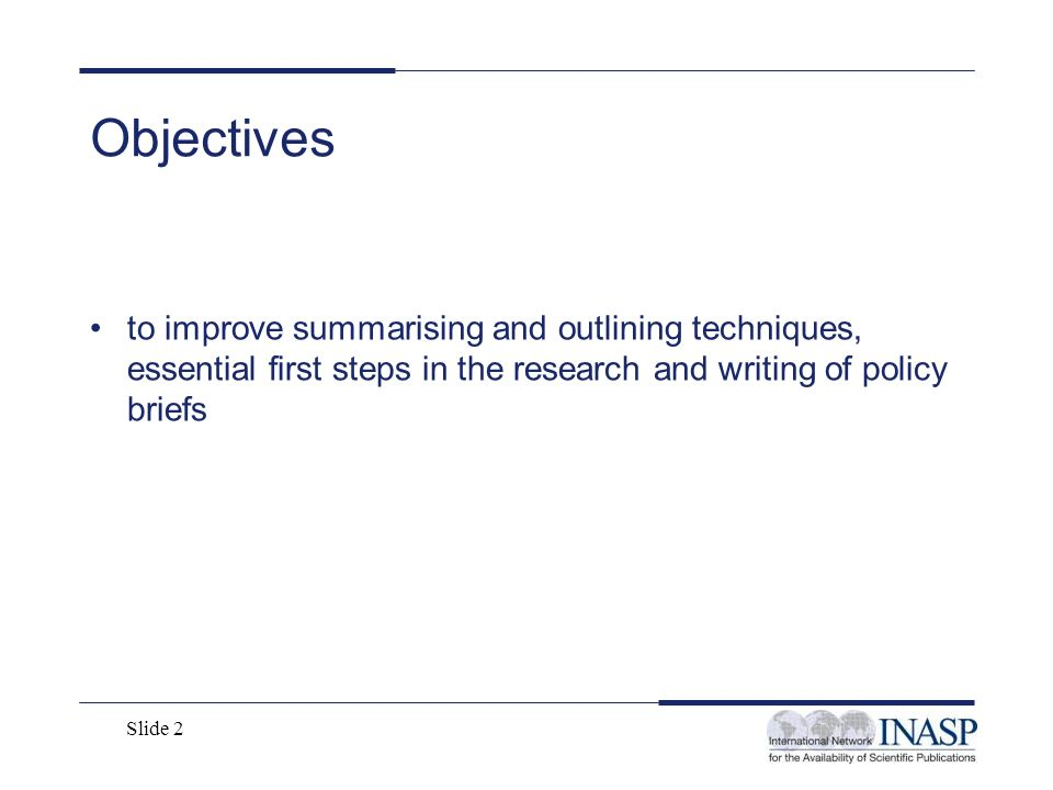 Objectives to improve summarising and outlining techniques, essential first steps in the research and writing of policy briefs.