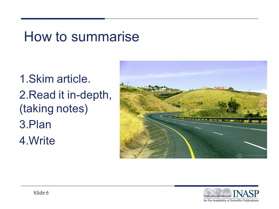 How to summarise Skim article. Read it in-depth, (taking notes) Plan
