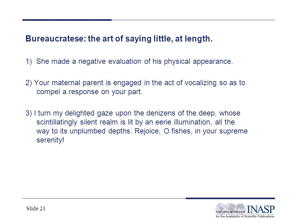 Bureaucratese: the art of saying little, at length.