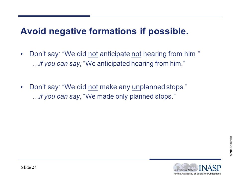 Avoid negative formations if possible.