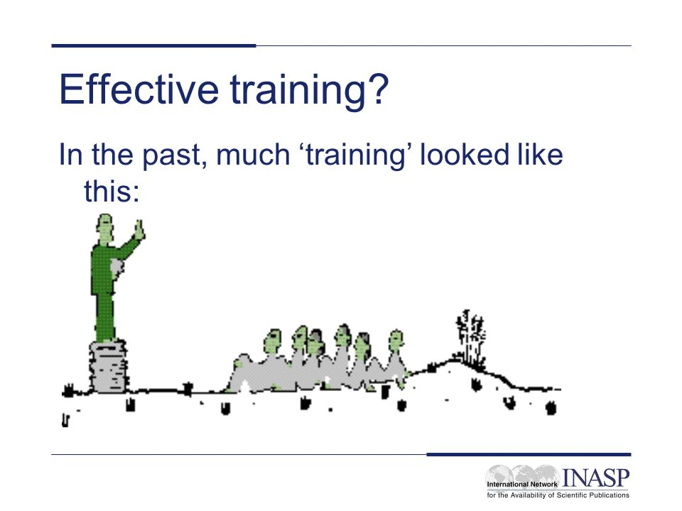 Effective training In the past, much 'training' looked like this: