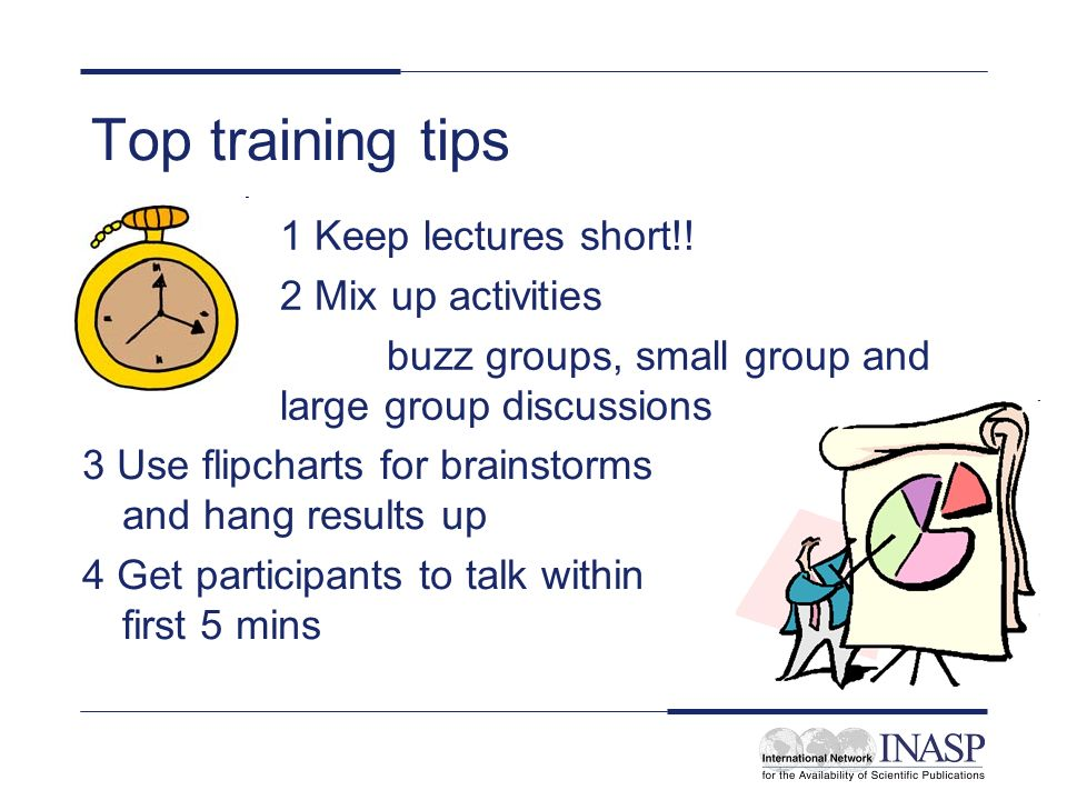 Top training tips 1 Keep lectures short!! 2 Mix up activities