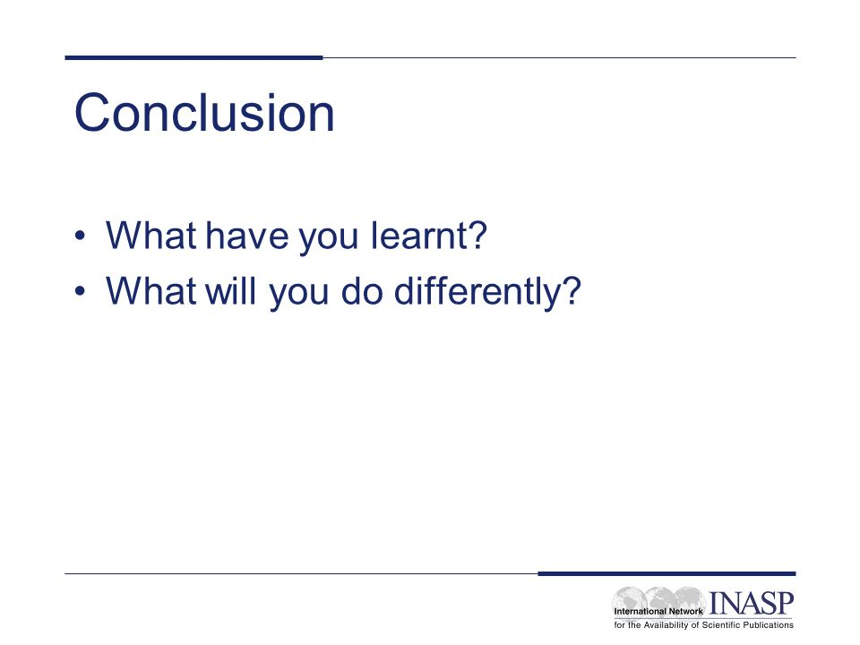 Conclusion What have you learnt What will you do differently