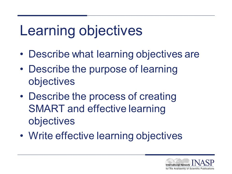 Learning objectives Describe what learning objectives are