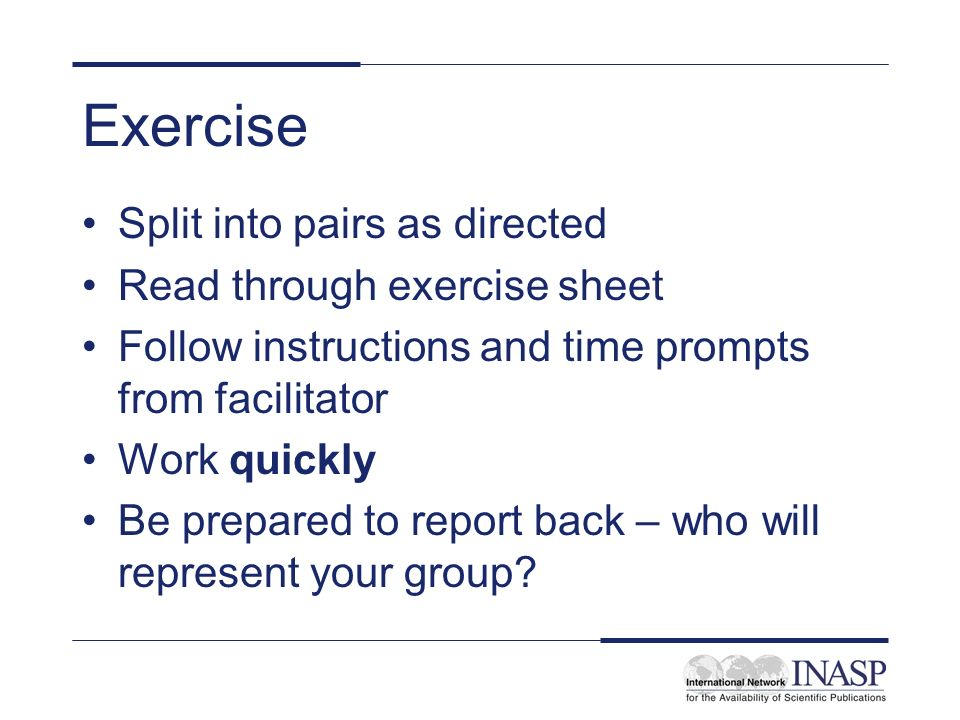 Exercise Split into pairs as directed Read through exercise sheet