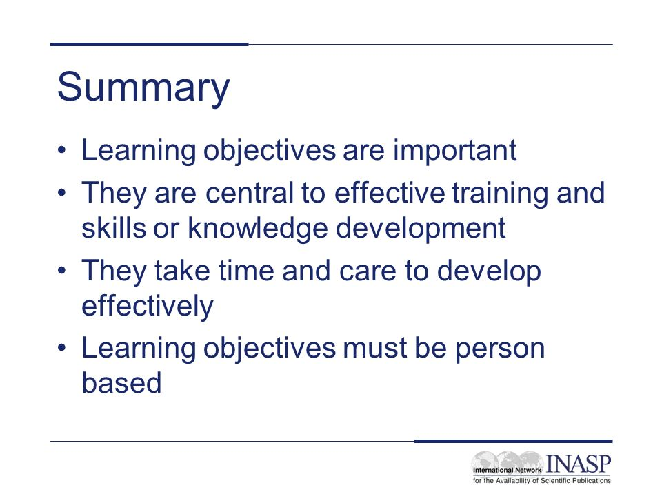 Summary Learning objectives are important
