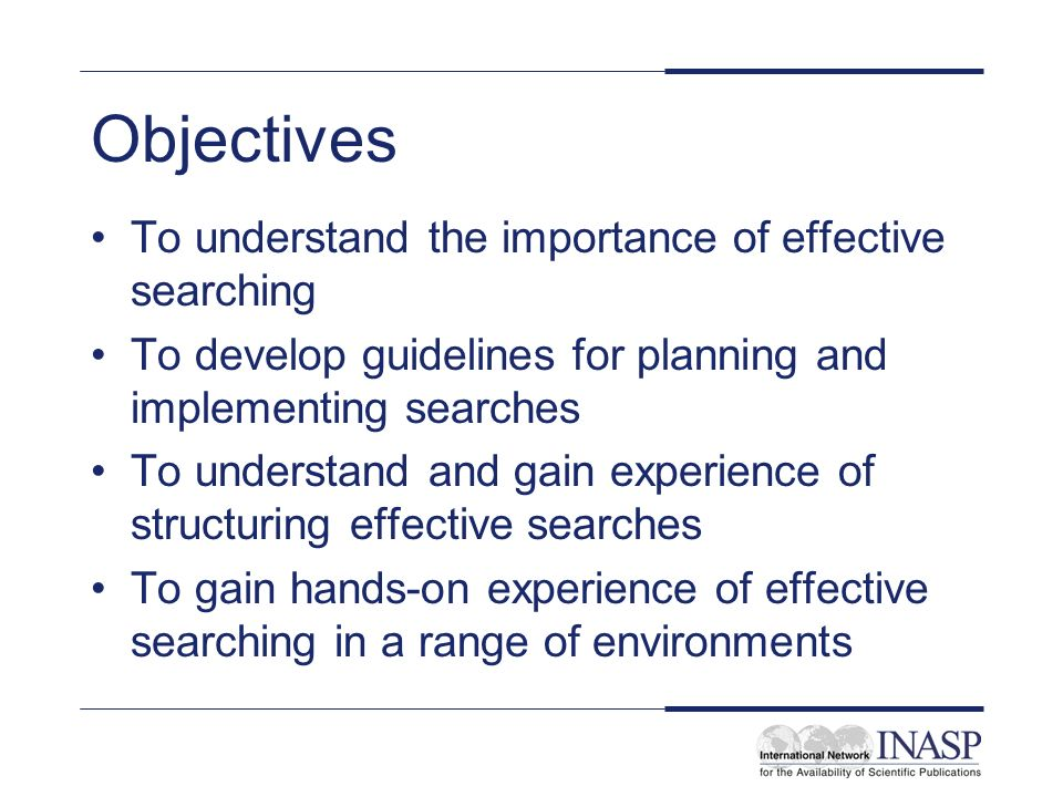 Objectives To understand the importance of effective searching