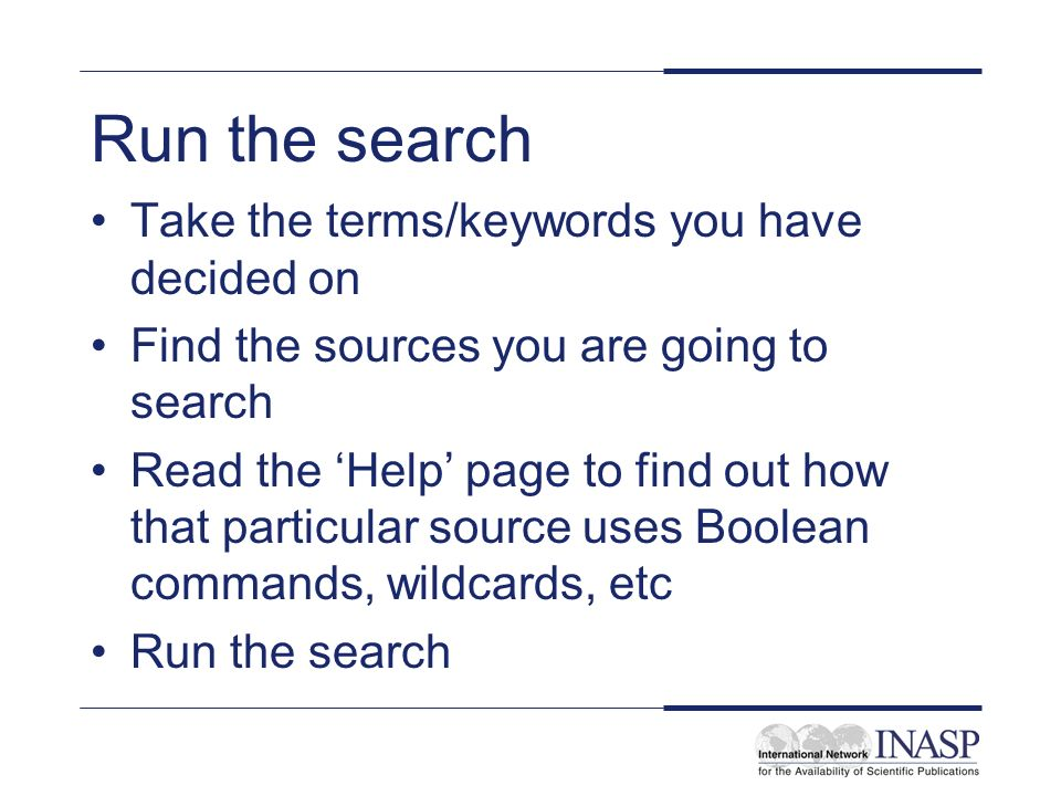 Run the search Take the terms/keywords you have decided on
