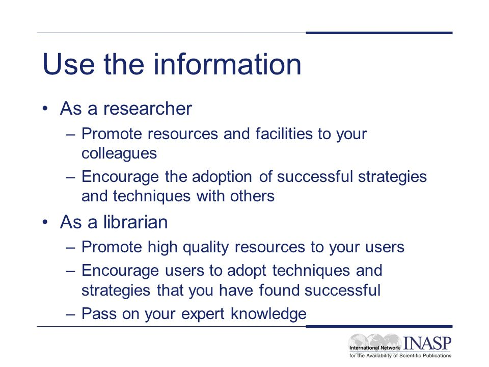 Use the information As a researcher As a librarian