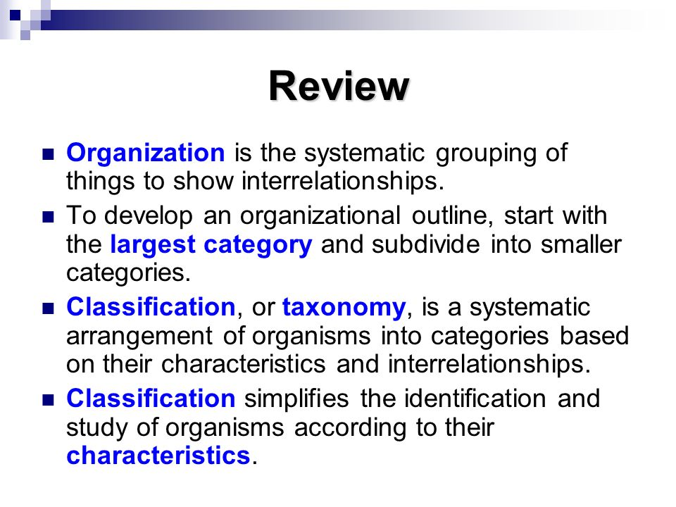 Review Organization is the systematic grouping of things to show interrelationships.